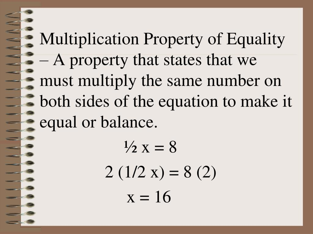 Multiplication Property of Equality – A property that states that we must multiply the same number on both sides of the equation to make it equal or balance.