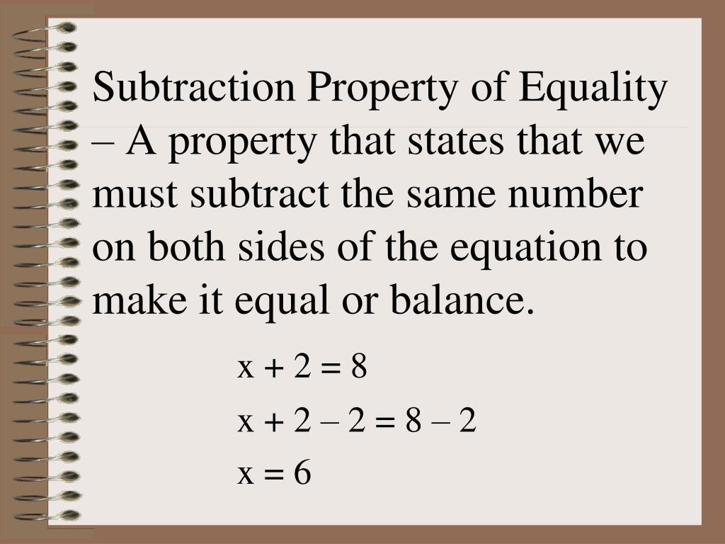Subtraction Property of Equality – A property that states that we must subtract the same number on both sides of the equation to make it equal or balance.