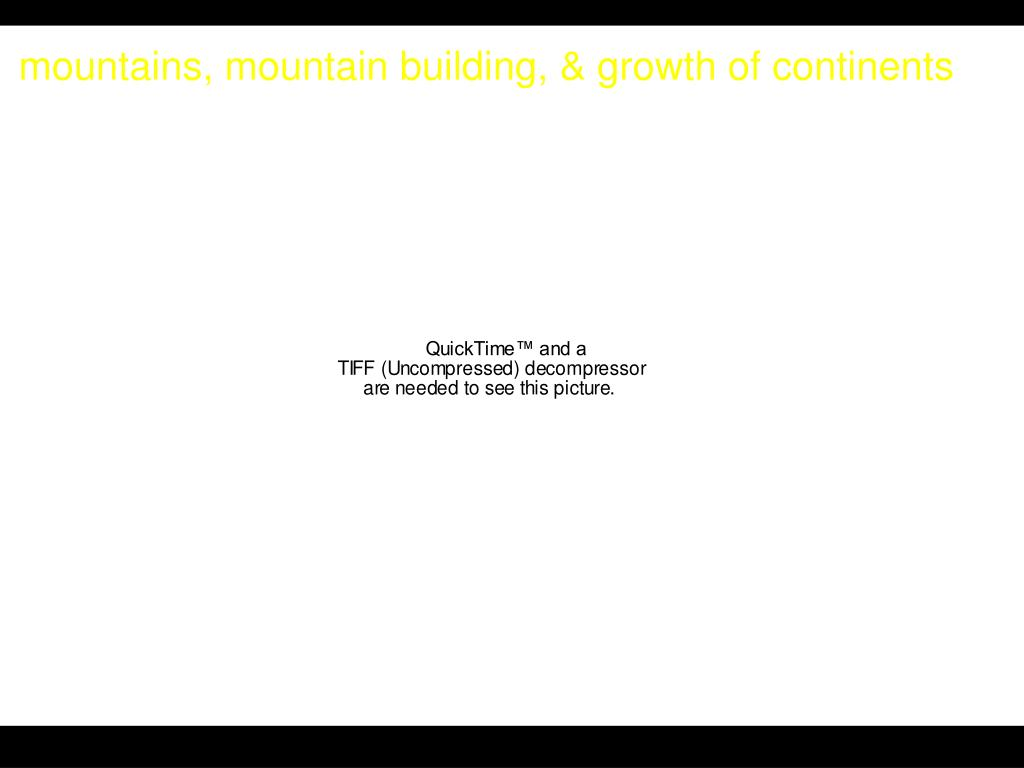 mountains, mountain building, & growth of continents