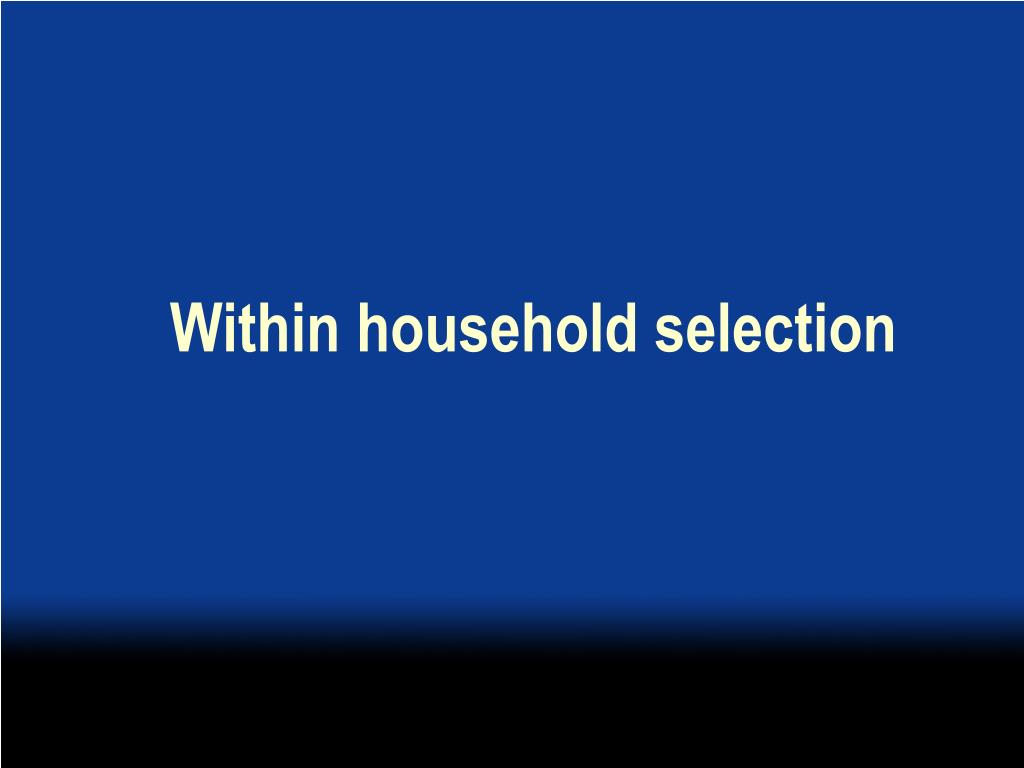 Within household selection