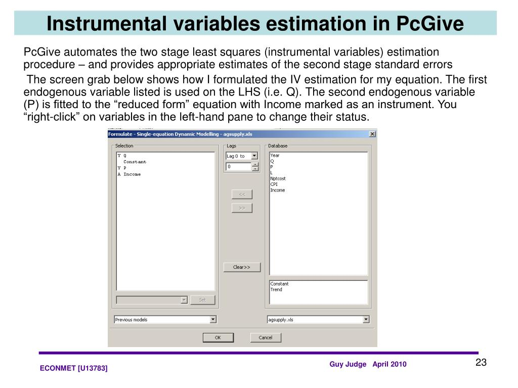 PcGive automates the two stage least squares (instrumental variables) estimation procedure – and provides appropriate estimates of the second stage standard errors