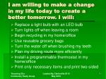 i am willing to make a change in my life today to create a better tomorrow i will