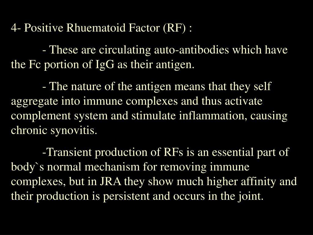 4- Positive Rhuematoid Factor (RF) :