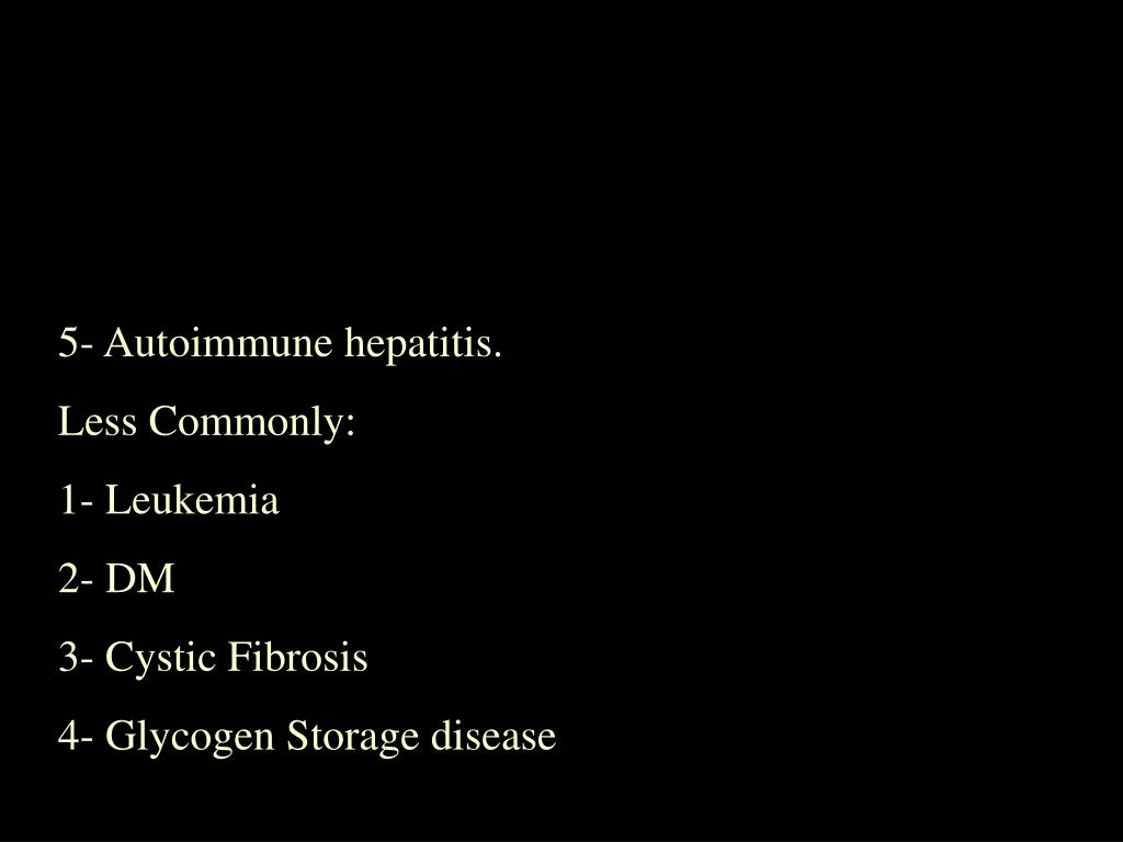 5- Autoimmune hepatitis.