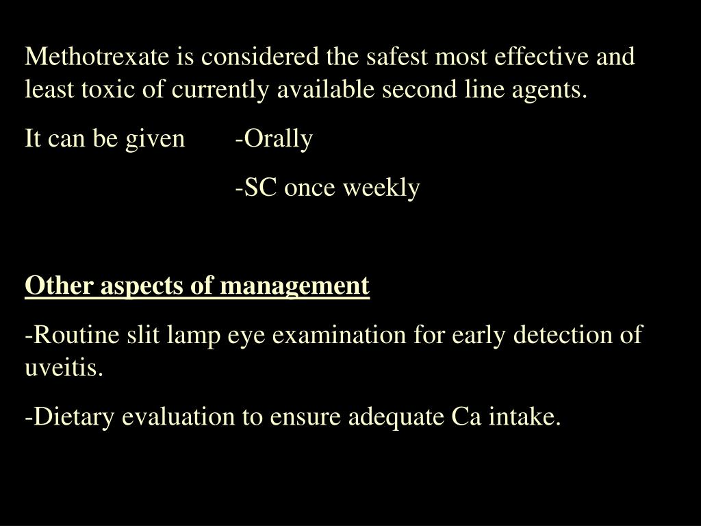 Methotrexate is considered the safest most effective and least toxic of currently available second line agents.