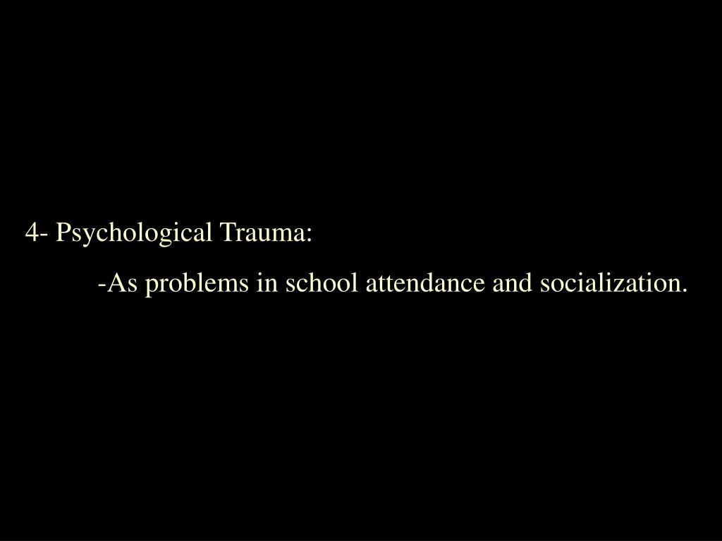 4- Psychological Trauma: