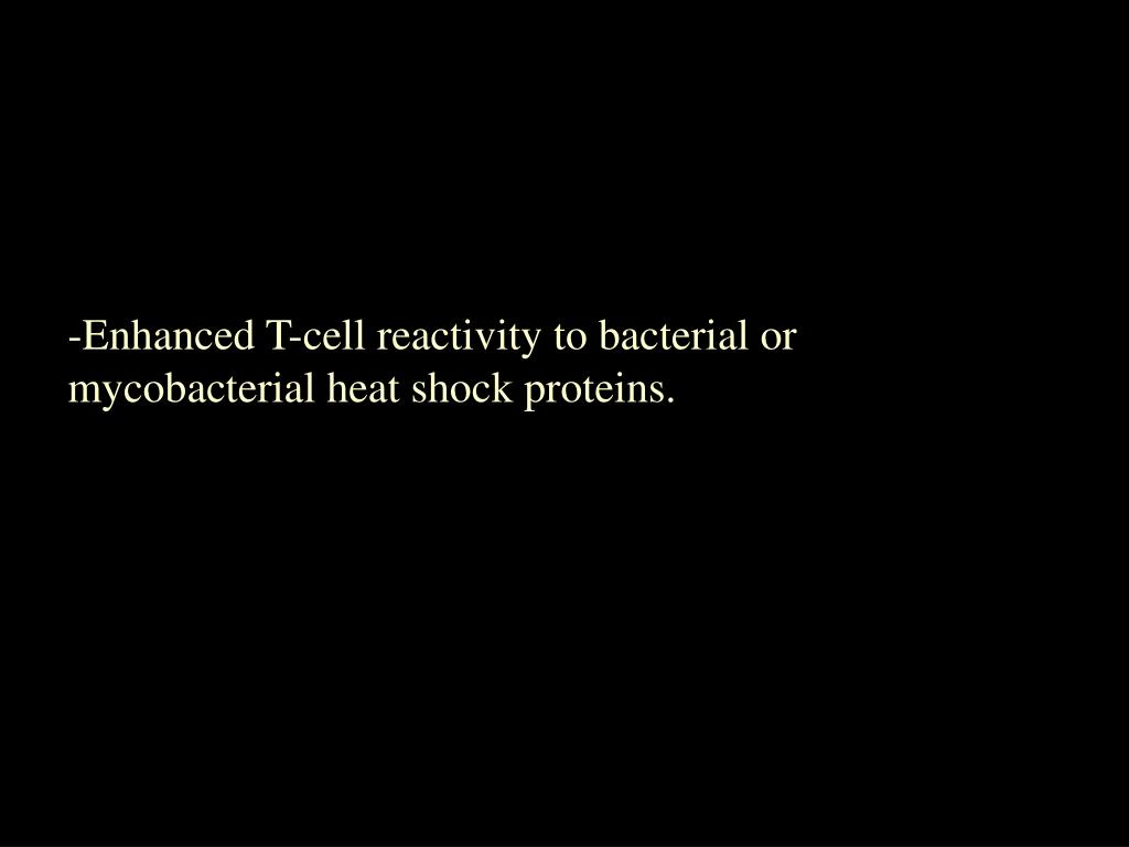 Enhanced T-cell reactivity to bacterial or mycobacterial heat shock proteins.