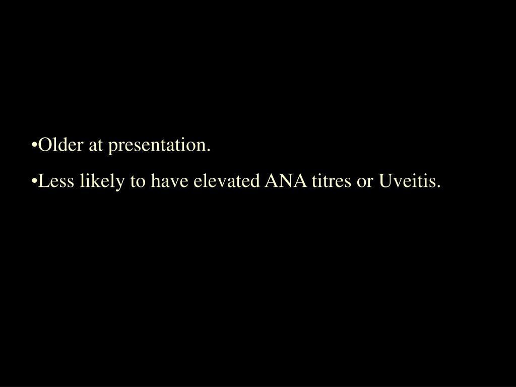 Older at presentation.