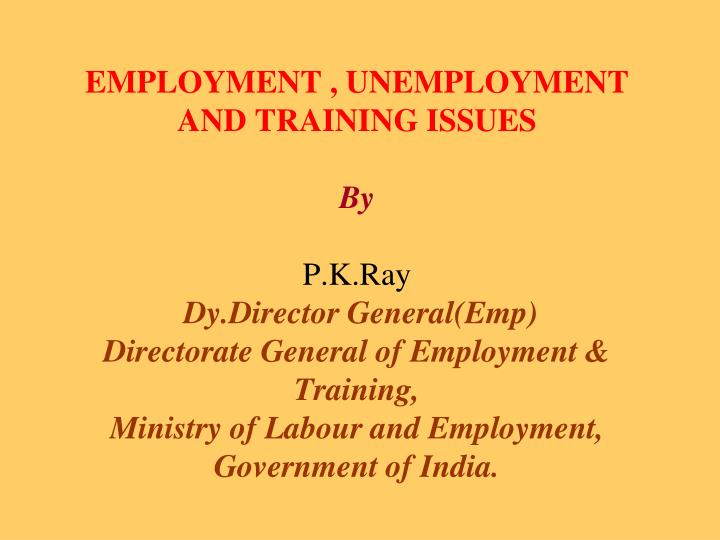 EMPLOYMENT , UNEMPLOYMENT AND TRAINING ISSUES