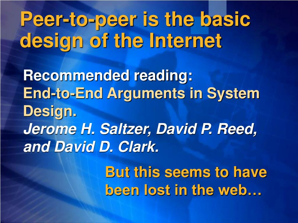 Peer-to-peer is the basic design of the Internet