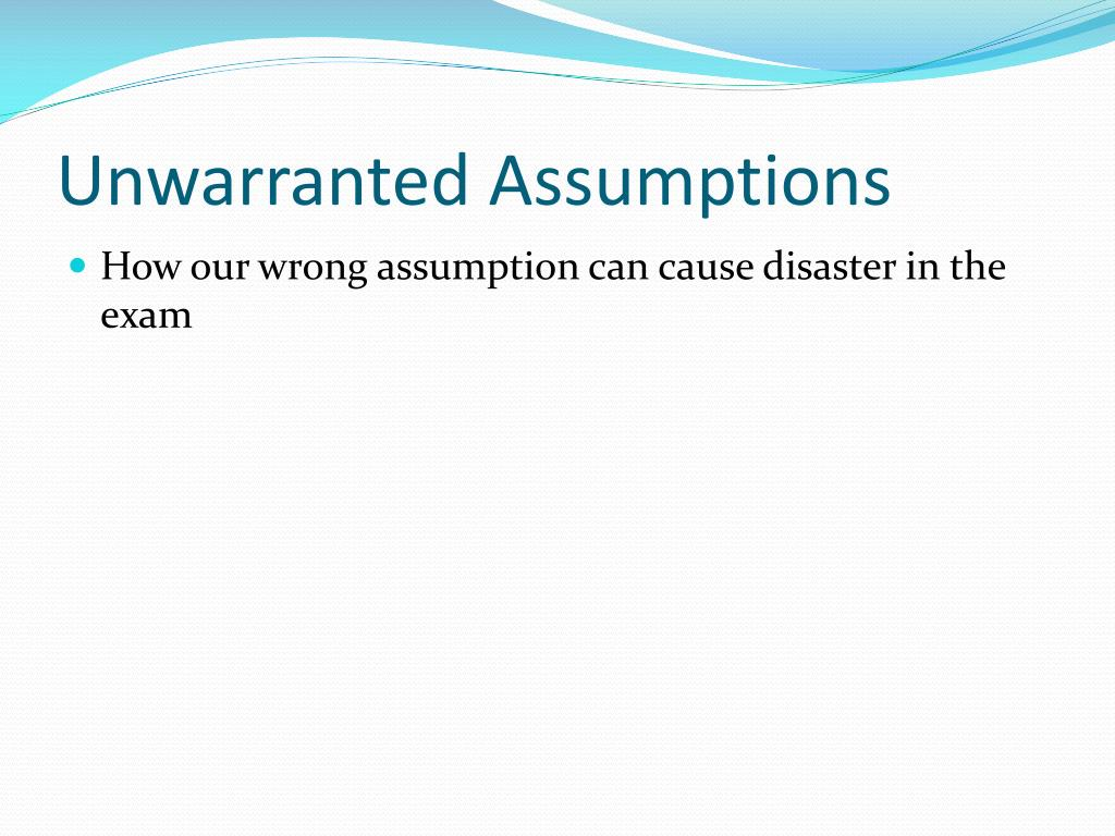 Unwarranted Assumptions