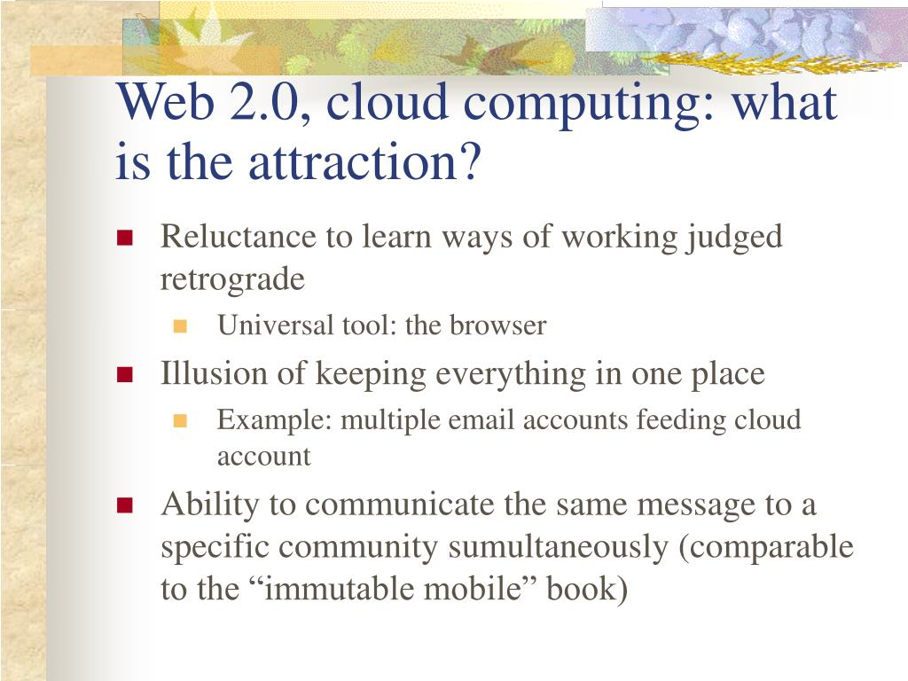 Web 2.0, cloud computing: what is the attraction?