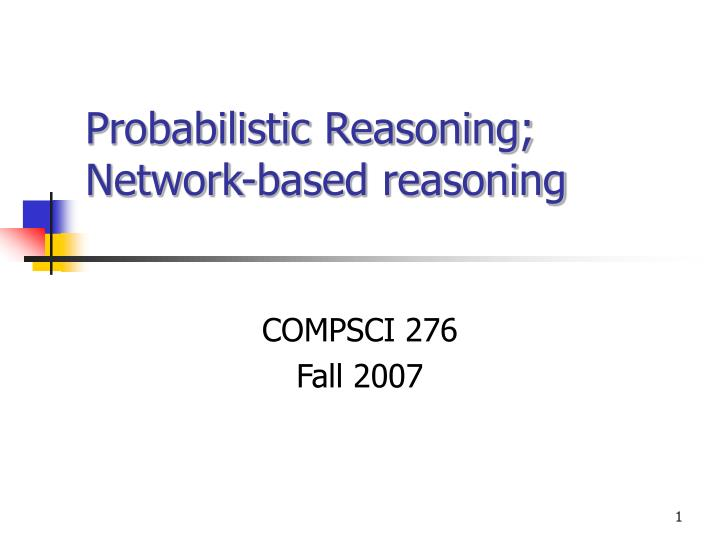 Probabilistic reasoning network based reasoning l.jpg