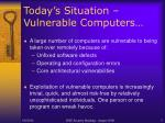 today s situation vulnerable computers