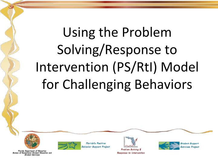 Using the problem solving response to intervention ps rti model for challenging behaviors