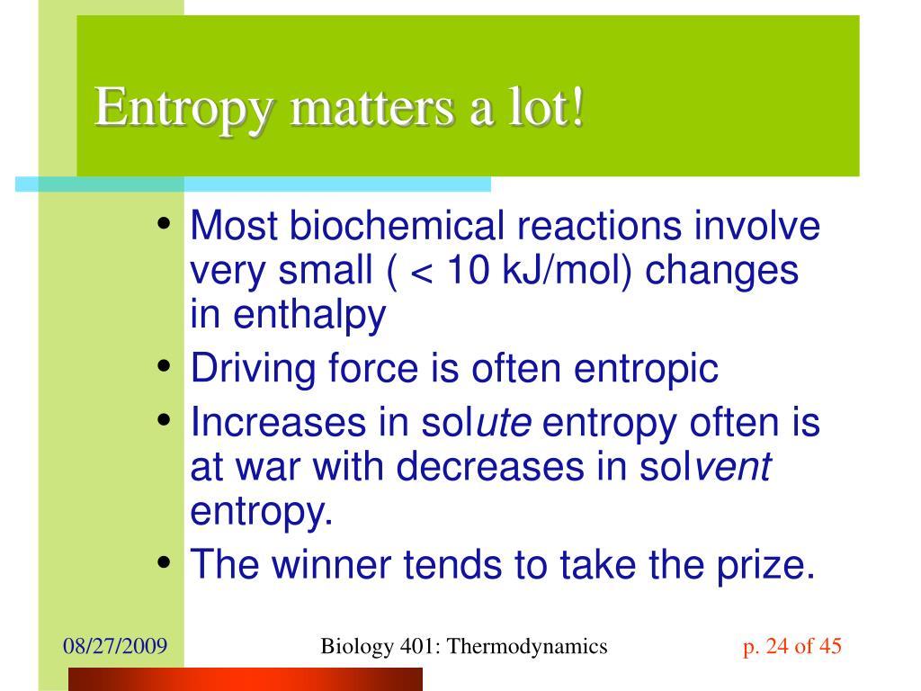 Entropy matters a lot!