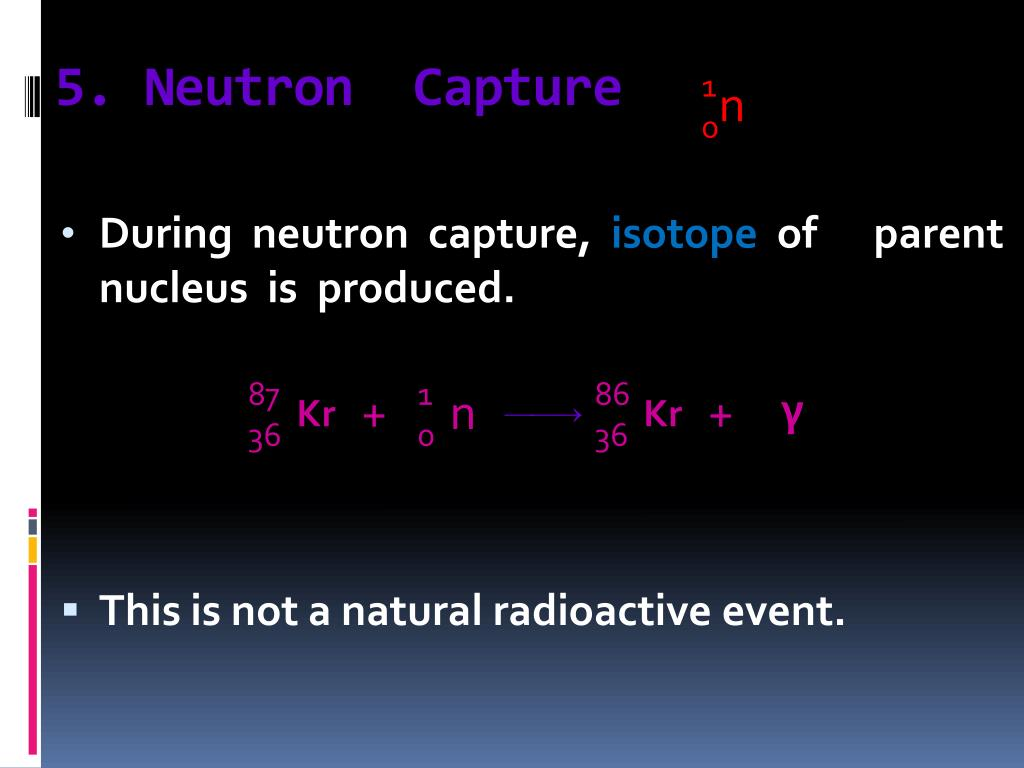 5. Neutron  Capture