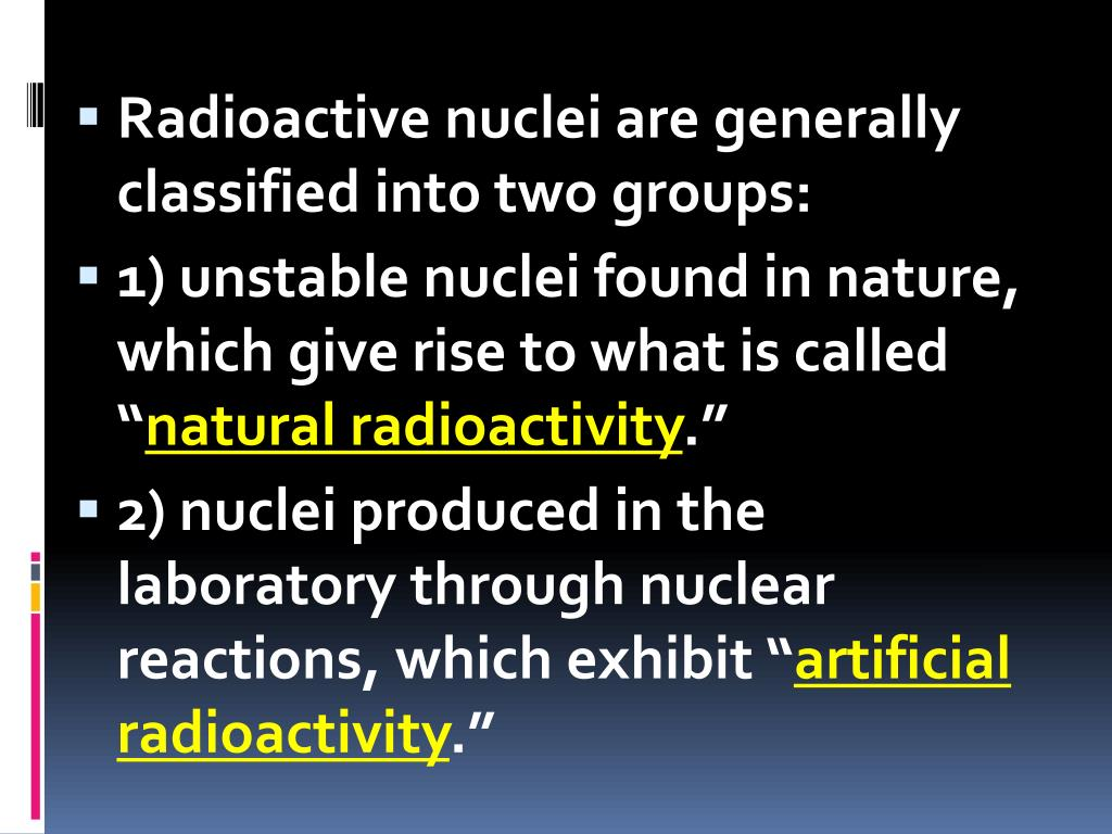 Radioactive nuclei are generally classified into two groups: