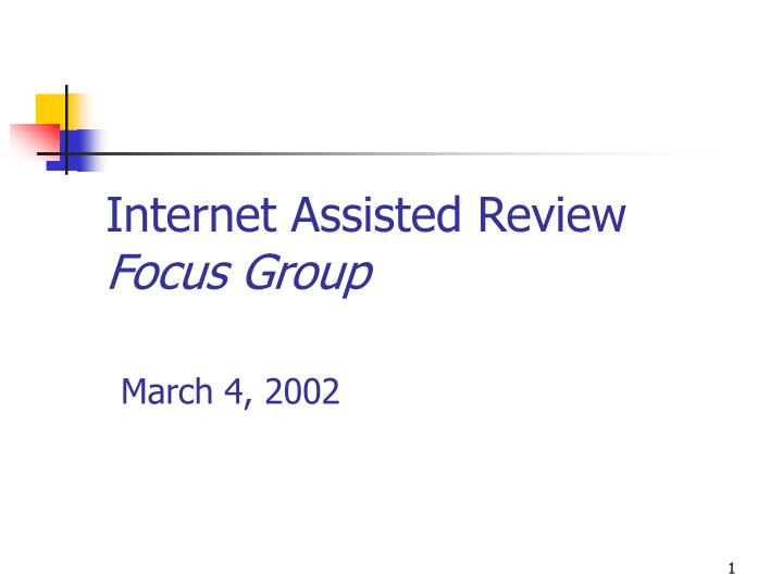 Internet assisted review focus group march 4 2002