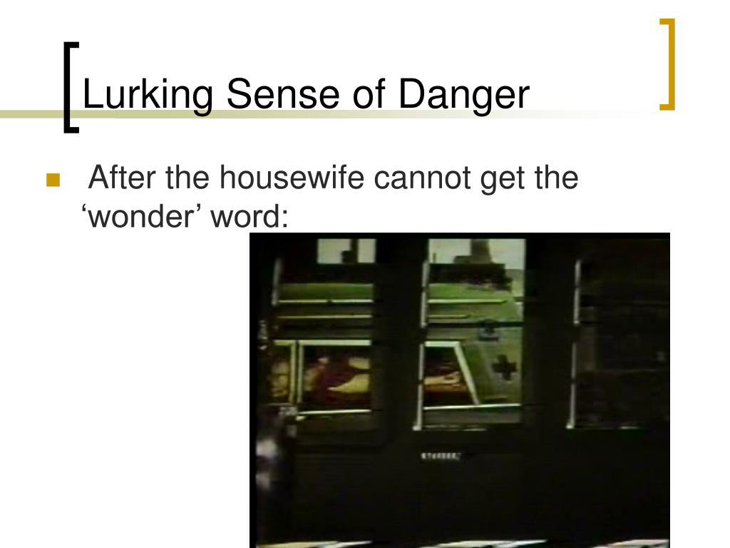 Lurking Sense of Danger
