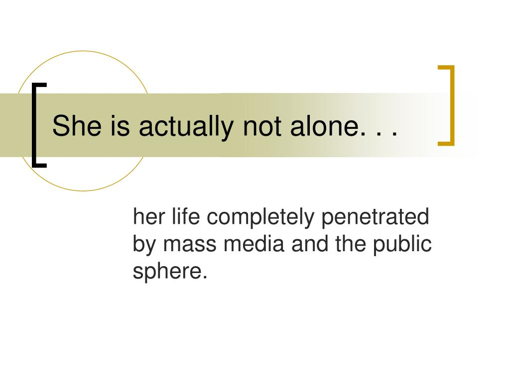 She is actually not alone. . .