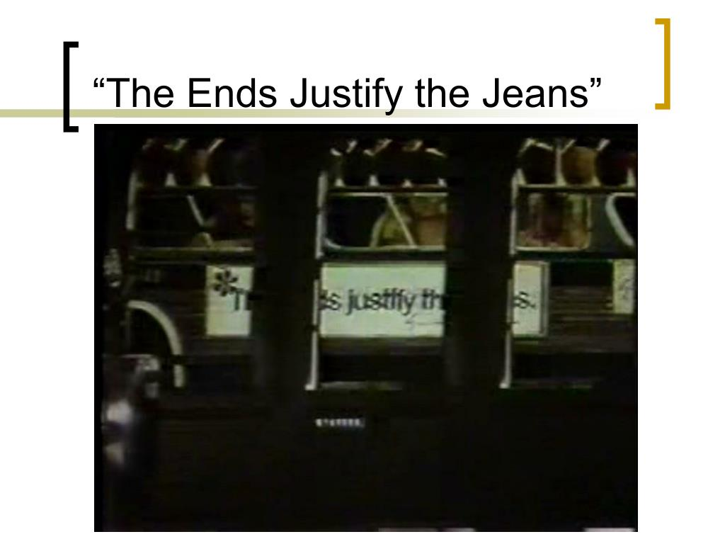 """""""The Ends Justify the Jeans"""""""