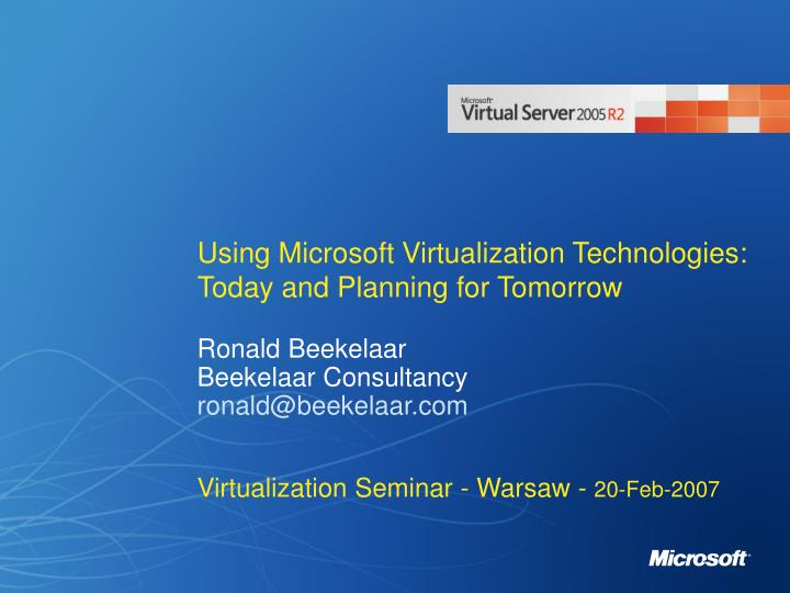 Using microsoft virtualization technologies today and planning for tomorrow l.jpg