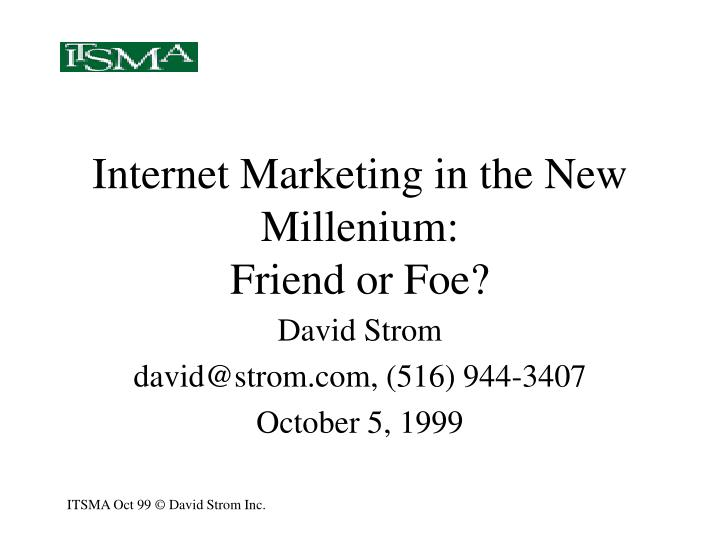 Internet marketing in the new millenium friend or foe