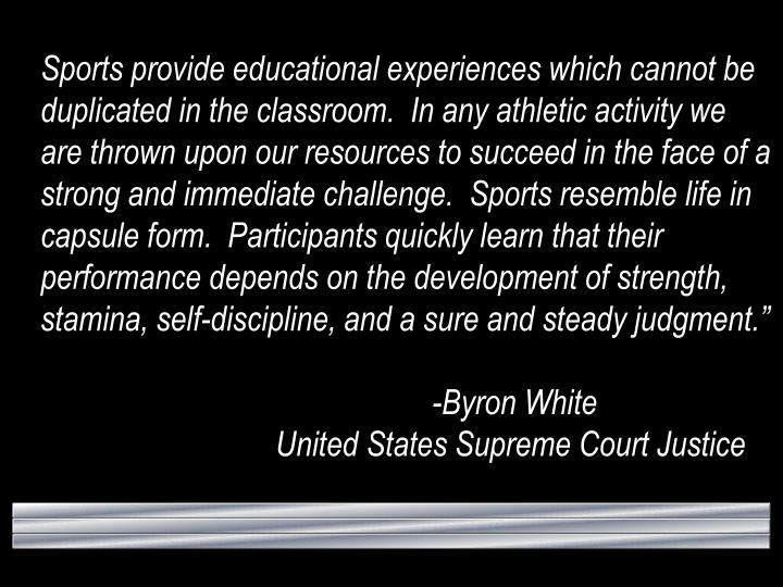Sports provide educational experiences which cannot be duplicated in the classroom.  In any athletic...