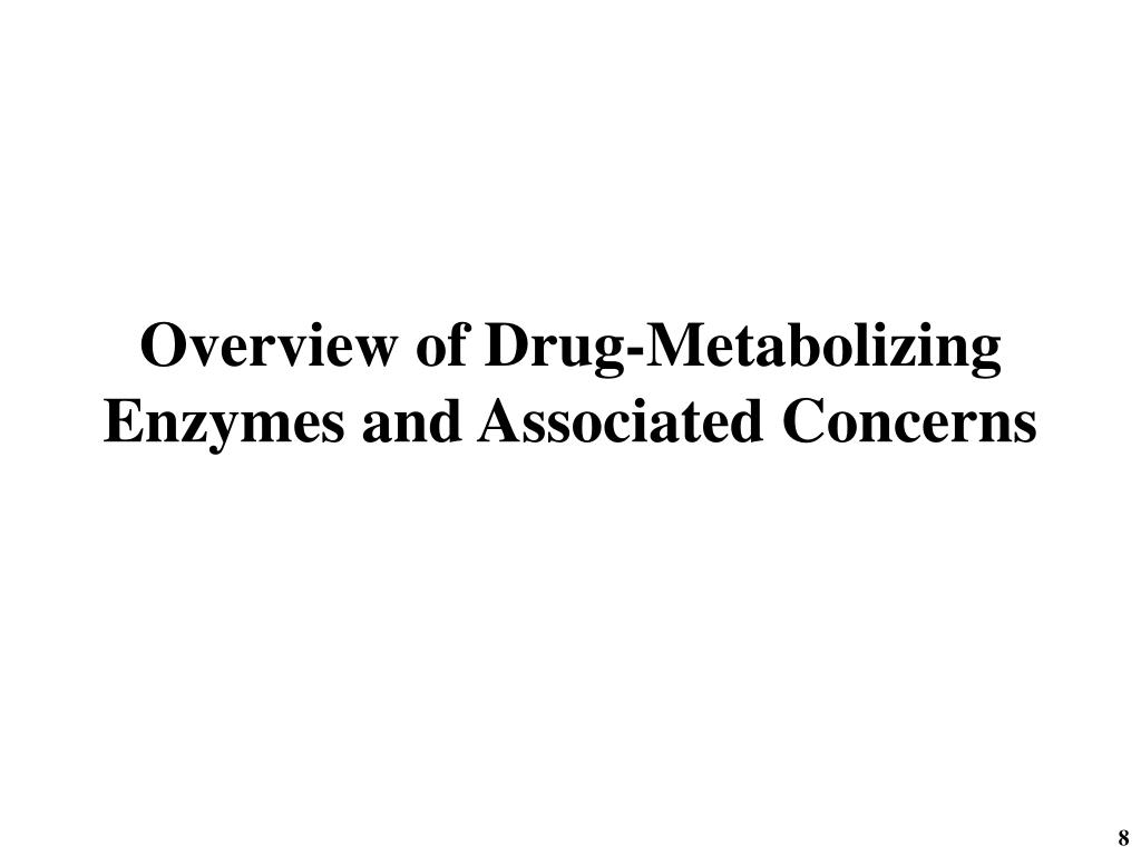 Overview of Drug-Metabolizing Enzymes and Associated Concerns