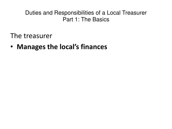 Duties and responsibilities of a local treasurer part 1 the basics l.jpg
