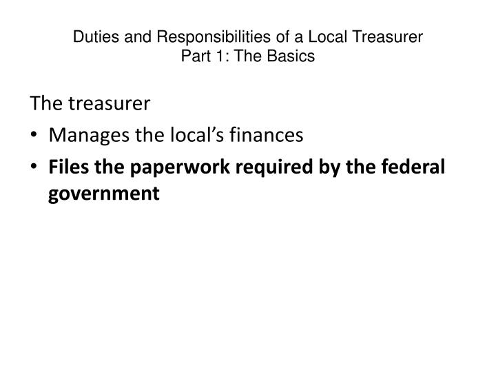 Duties and responsibilities of a local treasurer part 1 the basics3 l.jpg