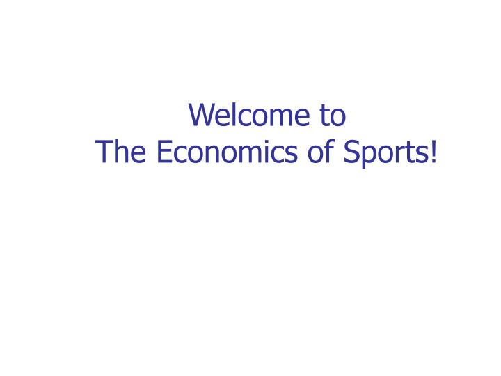 Welcome to the economics of sports
