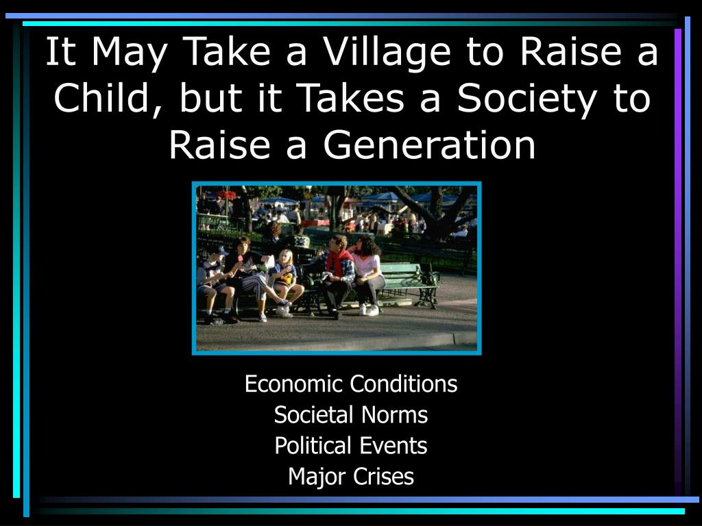 It May Take a Village to Raise a Child, but it Takes a Society to Raise a Generation
