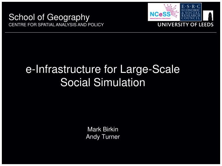 E infrastructure for large scale social simulation l.jpg