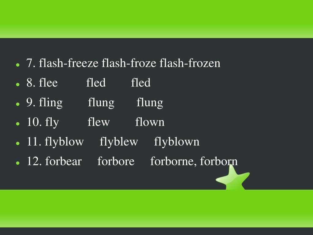 7. flash-freeze flash-froze flash-frozen
