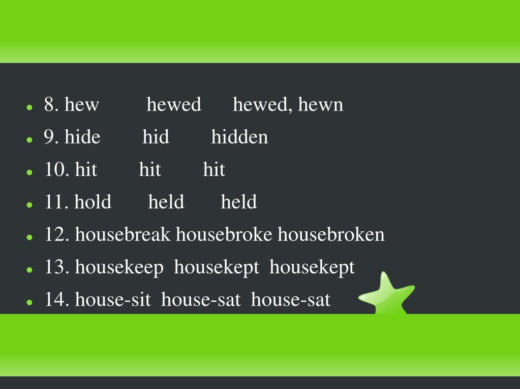 8. hew         hewed      hewed, hewn