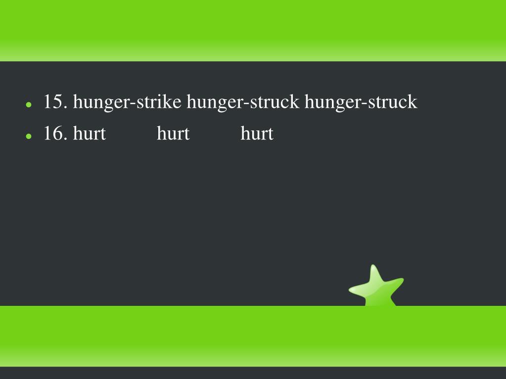 15. hunger-strike hunger-struck hunger-struck