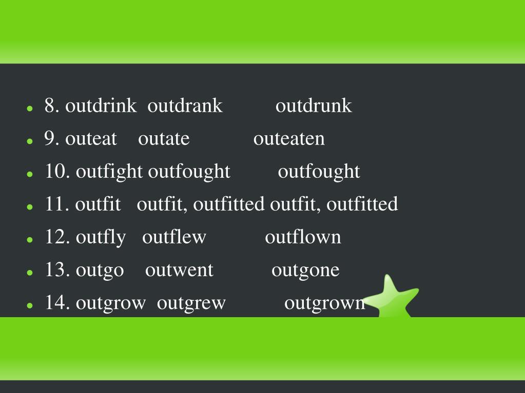 8. outdrink  outdrank          outdrunk