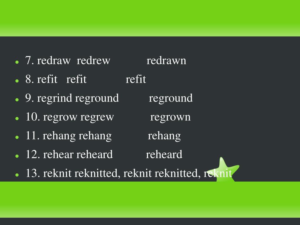 7. redraw  redrew            redrawn