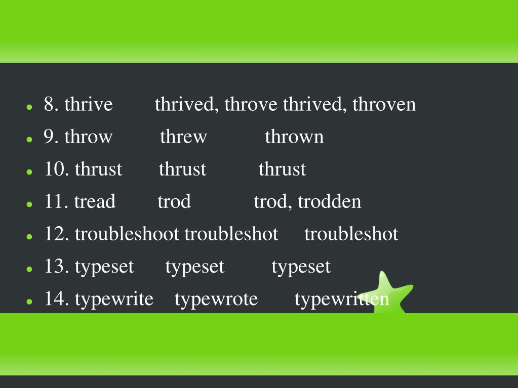 8. thrive        thrived, throve thrived, throven