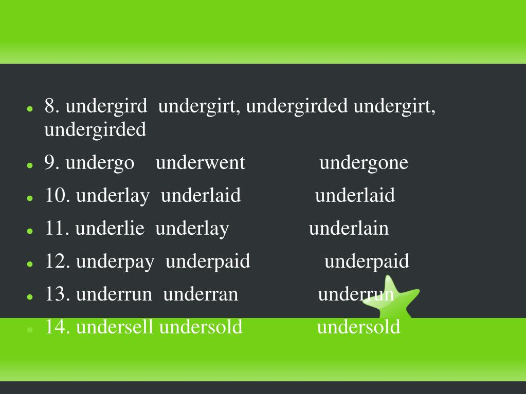 8. undergird  undergirt, undergirded undergirt, undergirded