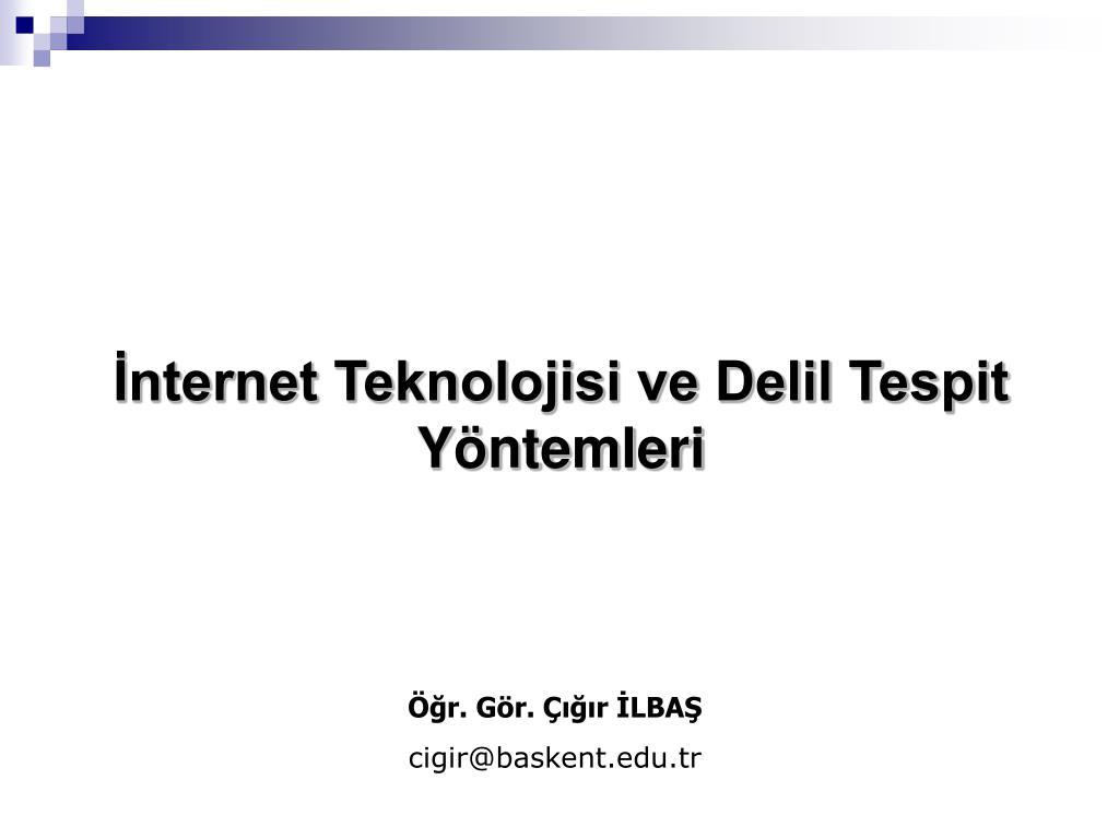 İnternet Teknolojisi ve Delil Tespit Yöntemleri