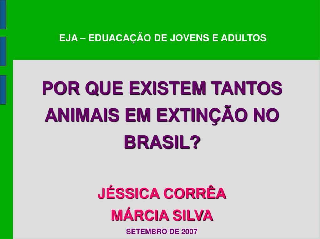 POR QUE EXISTEM TANTOS ANIMAIS EM EXTINÇÃO NO BRASIL?