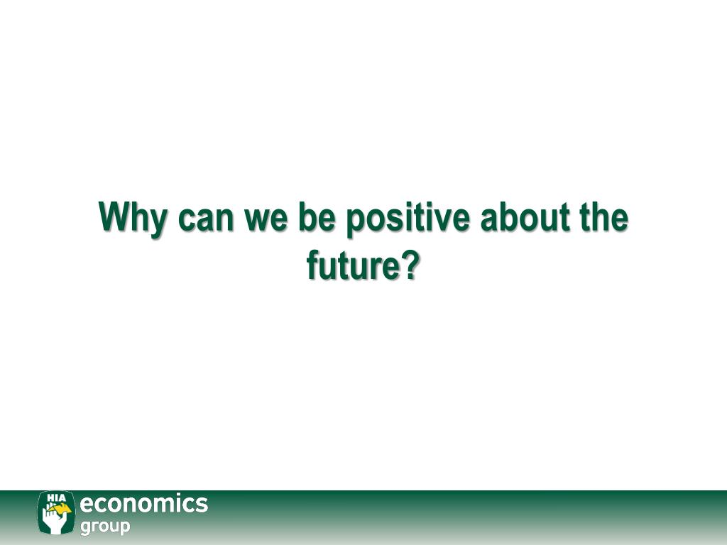 Why can we be positive about the future?