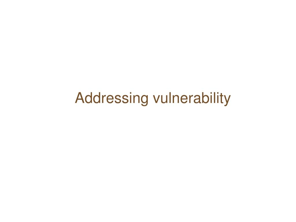 Addressing vulnerability