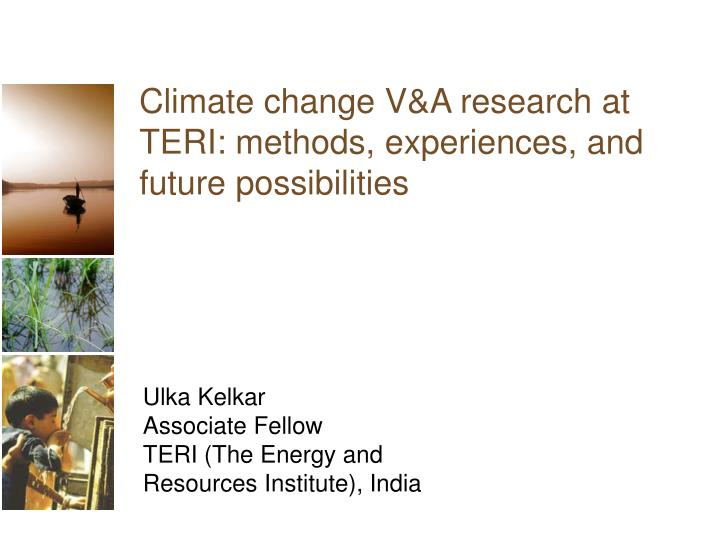 Climate change v a research at teri methods experiences and future possibilities