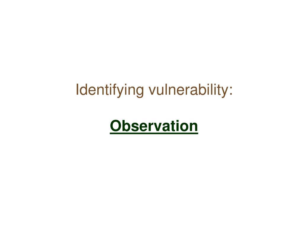 Identifying vulnerability: