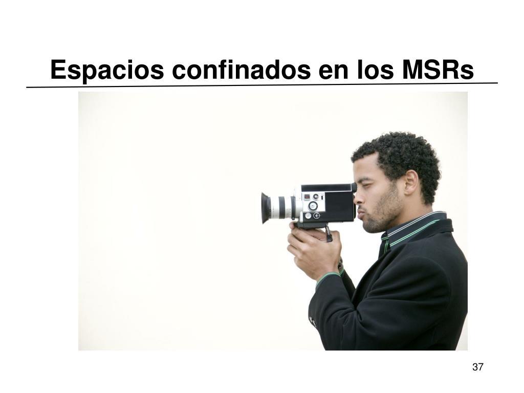 Espacios confinados en los MSRs