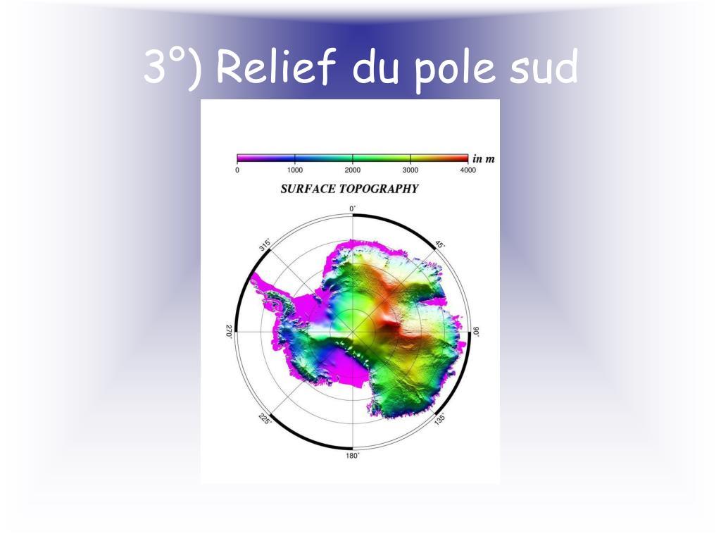 3°) Relief du pole sud
